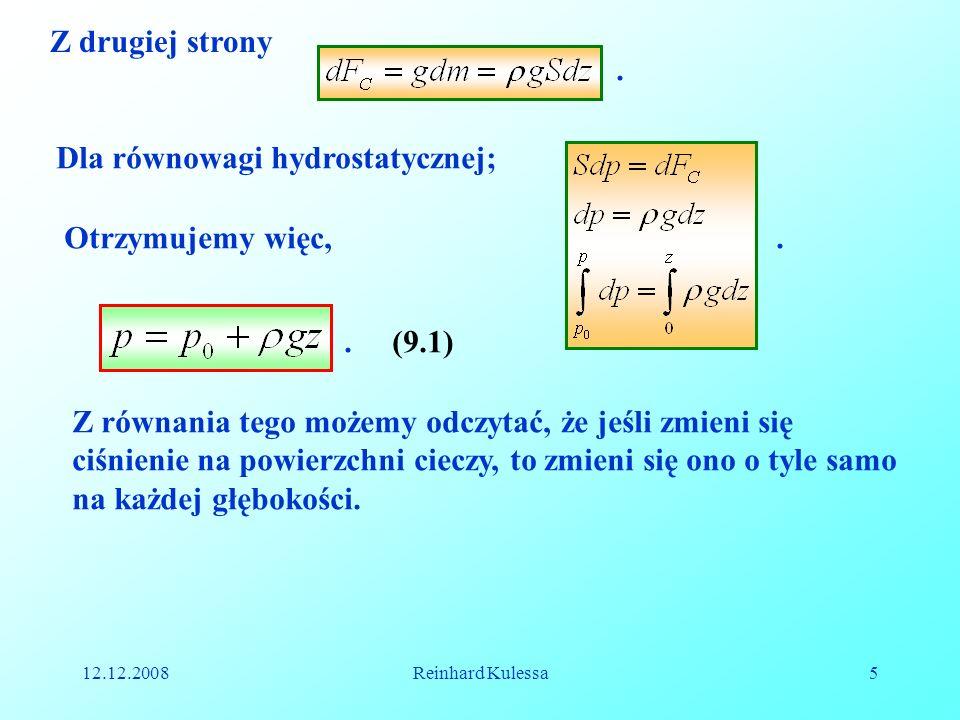 12.12.2008Reinhard Kulessa5 Z drugiej strony. Dla równowagi hydrostatycznej;.Otrzymujemy więc,.(9.1) Z równania tego możemy odczytać, że jeśli zmieni