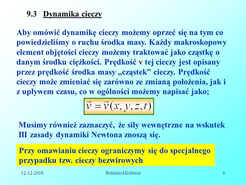 12.12.2008Reinhard Kulessa6 9.3 Dynamika cieczy Aby omówić dynamikę cieczy możemy oprzeć się na tym co powiedzieliśmy o ruchu środka masy. Każdy makro