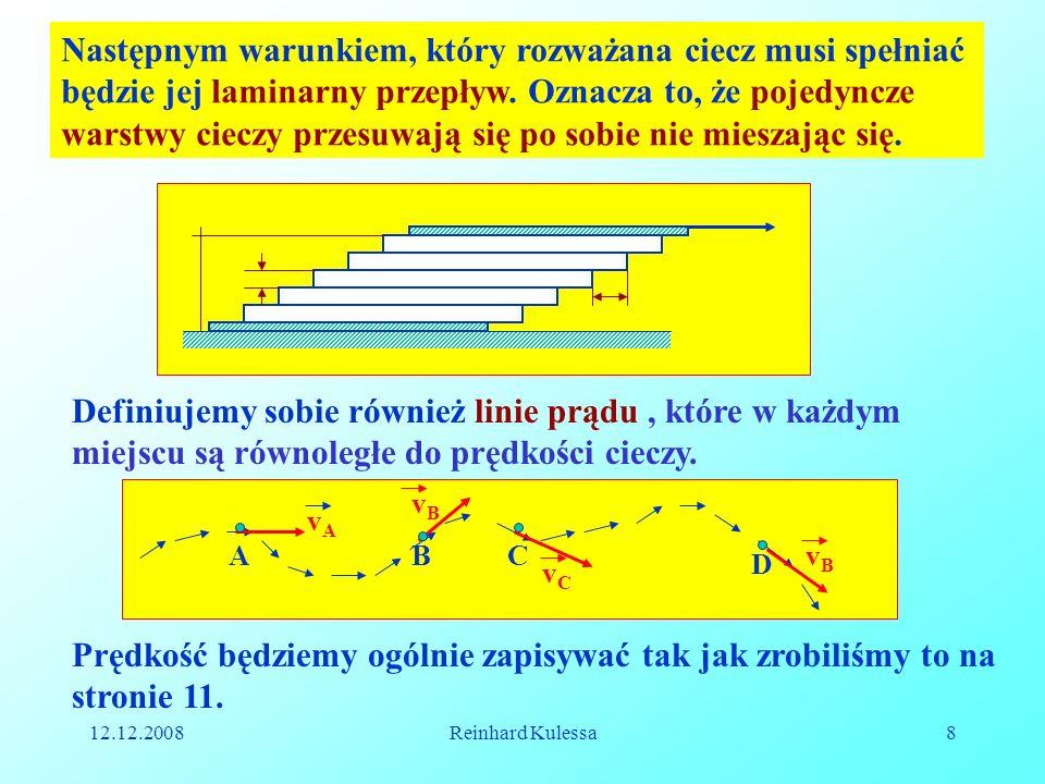 12.12.2008Reinhard Kulessa8 Następnym warunkiem, który rozważana ciecz musi spełniać będzie jej laminarny przepływ. Oznacza to, że pojedyncze warstwy