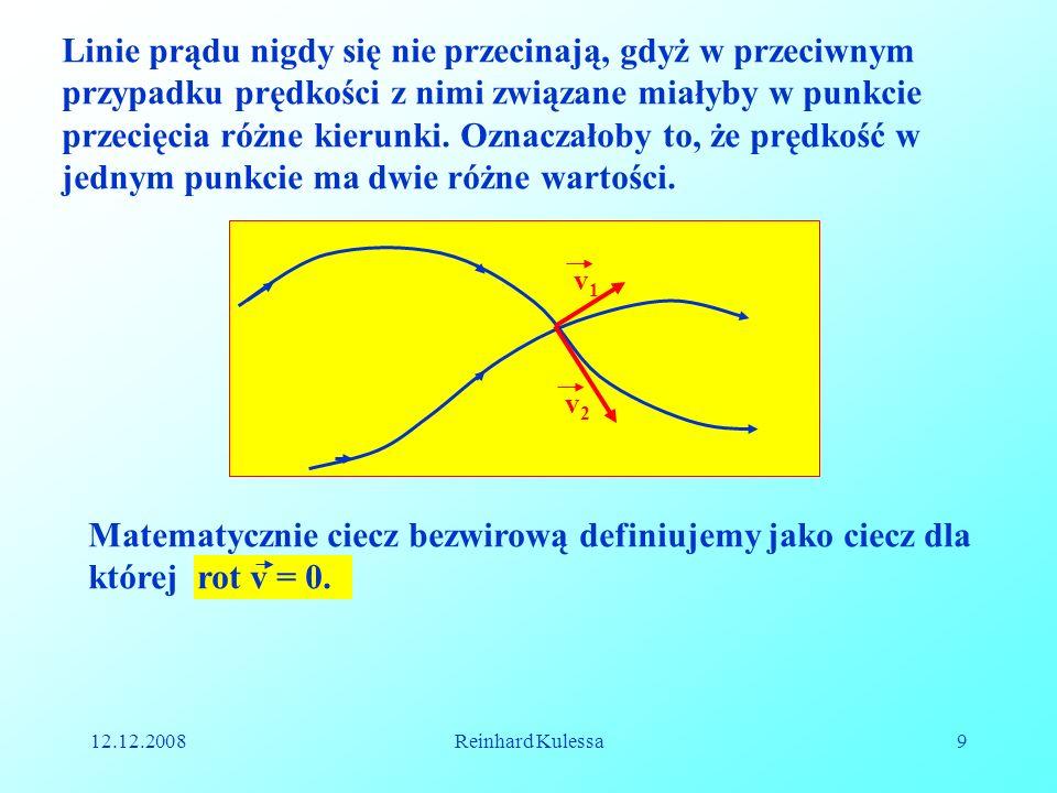 12.12.2008Reinhard Kulessa9 Linie prądu nigdy się nie przecinają, gdyż w przeciwnym przypadku prędkości z nimi związane miałyby w punkcie przecięcia r