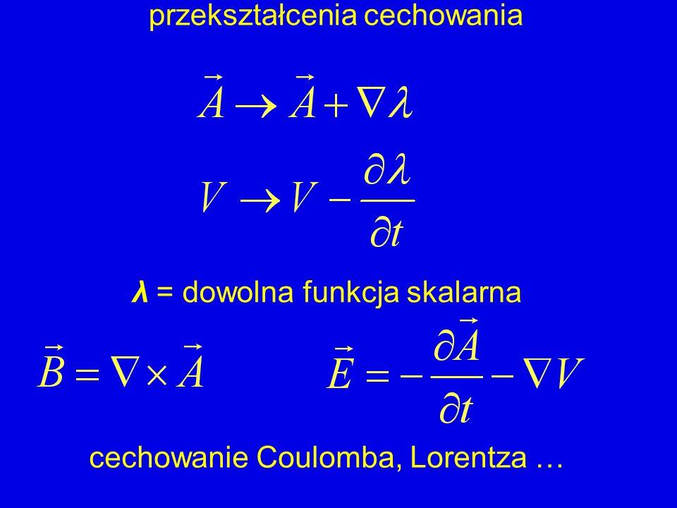 przekształcenia cechowania λ = dowolna funkcja skalarna cechowanie Coulomba, Lorentza …