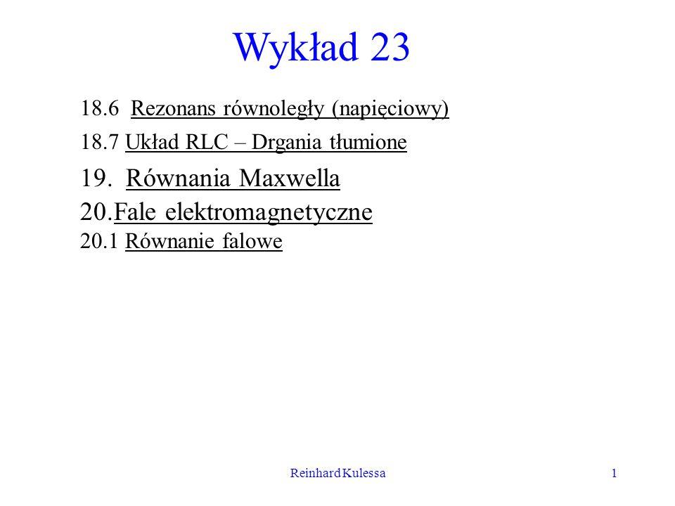 Reinhard Kulessa2 18.6 Rezonans równoległy (napięciowy) = V 0 e i t RLRL C ICIC ILIL I Zespolona wartość natężenia prądu będzie wynosiła Zakładając, że mamy do czynienia ze słabym tłumieniem, możemy pominąć R 2 w stosunku do 2 L 2.