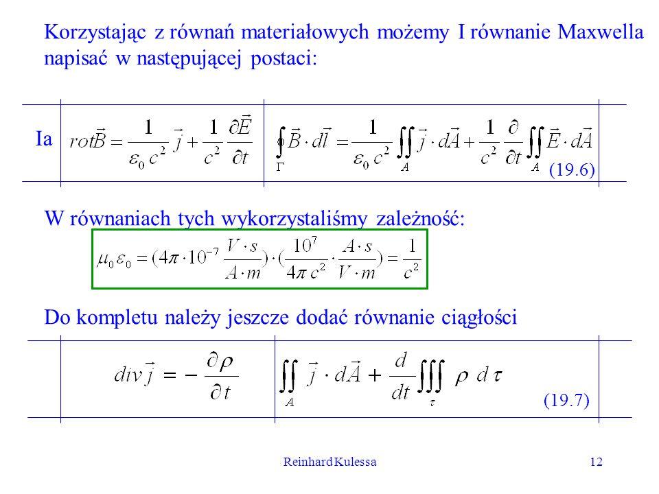Reinhard Kulessa12 Korzystając z równań materiałowych możemy I równanie Maxwella napisać w następującej postaci: Ia (19.6) W równaniach tych wykorzyst