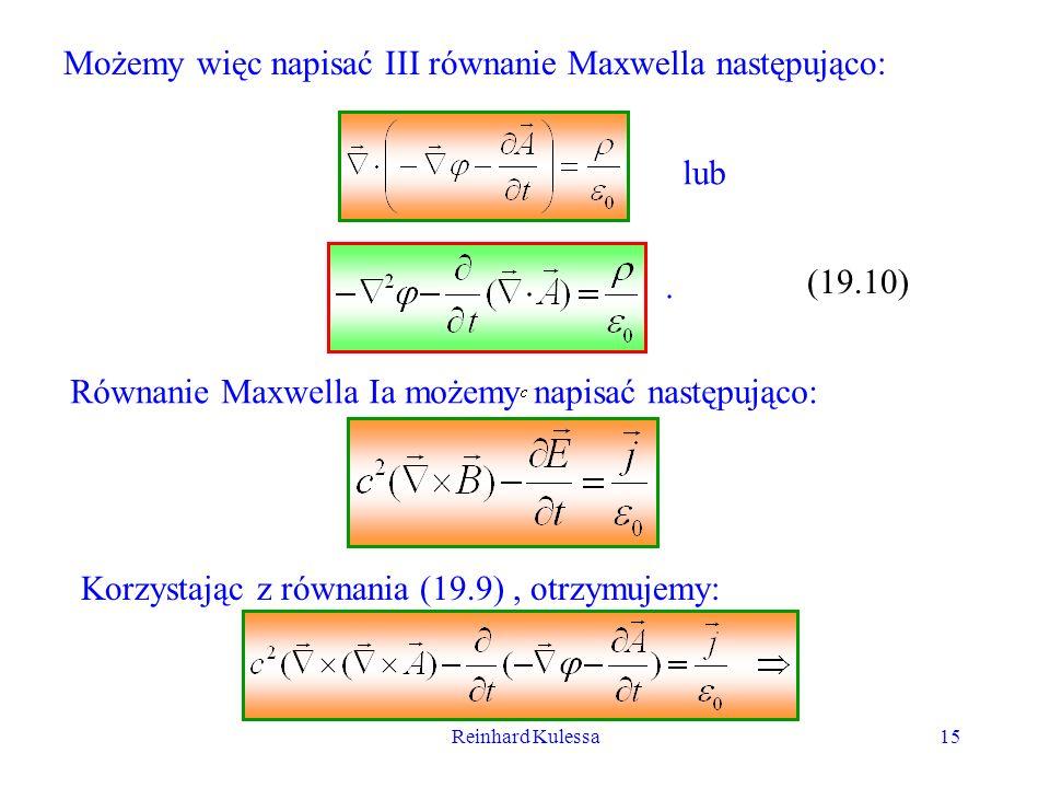 Reinhard Kulessa15 Możemy więc napisać III równanie Maxwella następująco: lub (19.10). Równanie Maxwella Ia możemy napisać następująco: Korzystając z