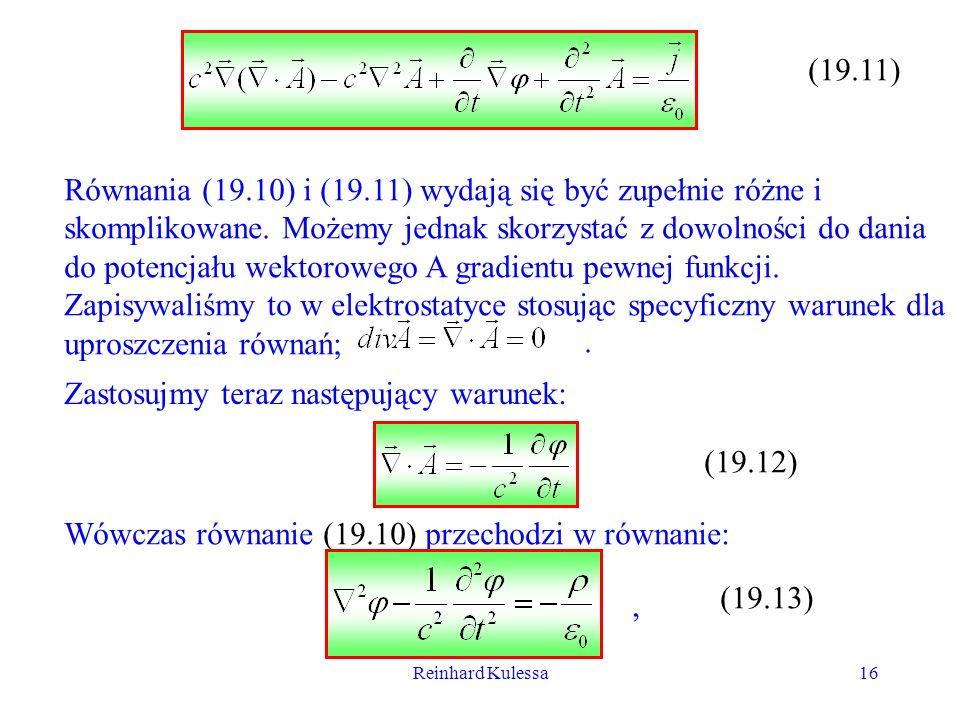 Reinhard Kulessa16 (19.11) Równania (19.10) i (19.11) wydają się być zupełnie różne i skomplikowane. Możemy jednak skorzystać z dowolności do dania do