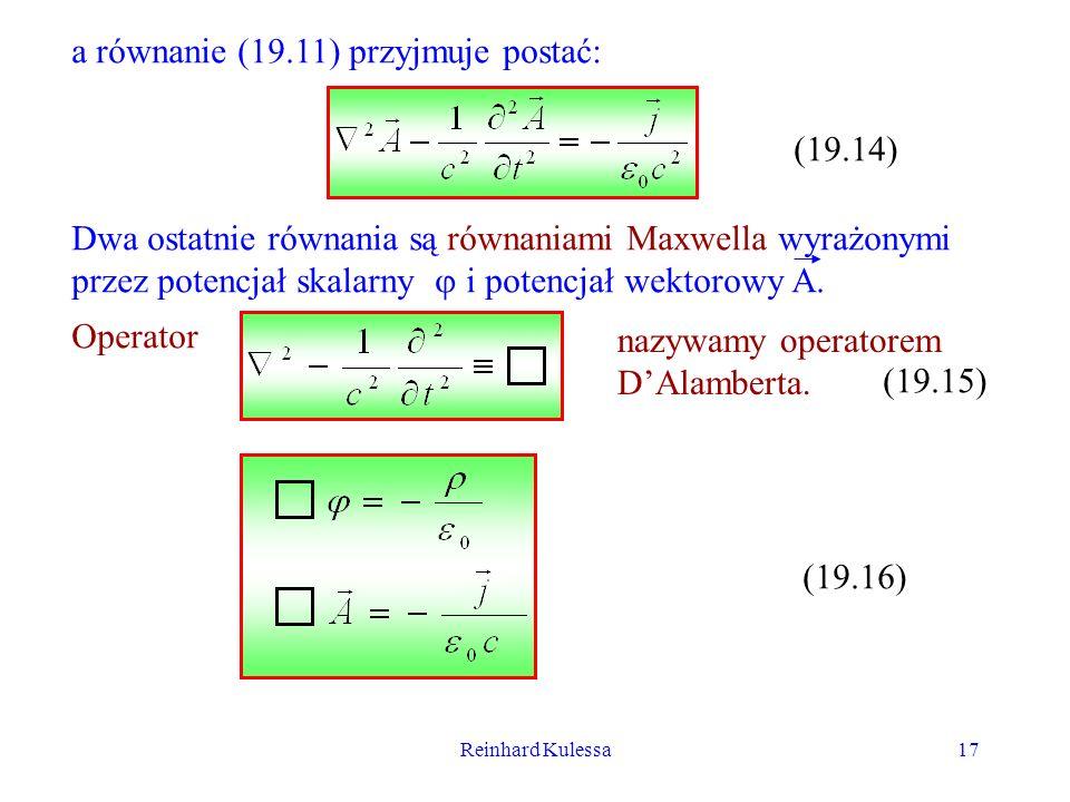 Reinhard Kulessa17 a równanie (19.11) przyjmuje postać: (19.14) Dwa ostatnie równania są równaniami Maxwella wyrażonymi przez potencjał skalarny i pot