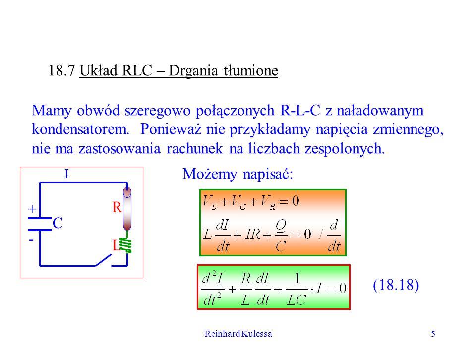 Reinhard Kulessa5 18.7 Układ RLC – Drgania tłumione Mamy obwód szeregowo połączonych R-L-C z naładowanym kondensatorem. Ponieważ nie przykładamy napię