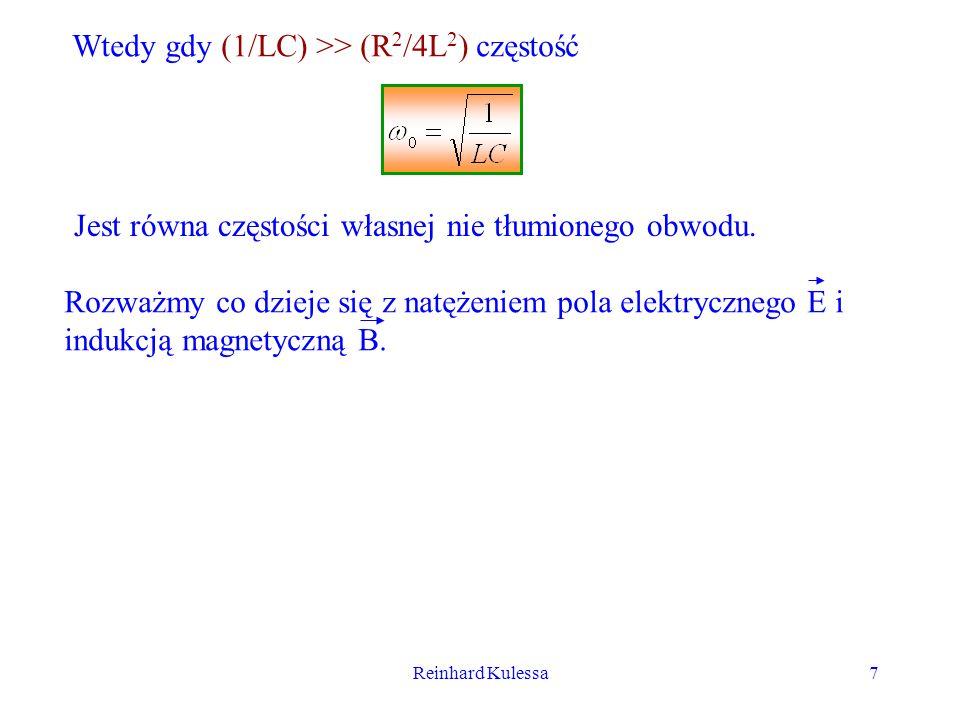 Reinhard Kulessa7 Wtedy gdy (1/LC) >> (R 2 /4L 2 ) częstość Jest równa częstości własnej nie tłumionego obwodu. Rozważmy co dzieje się z natężeniem po
