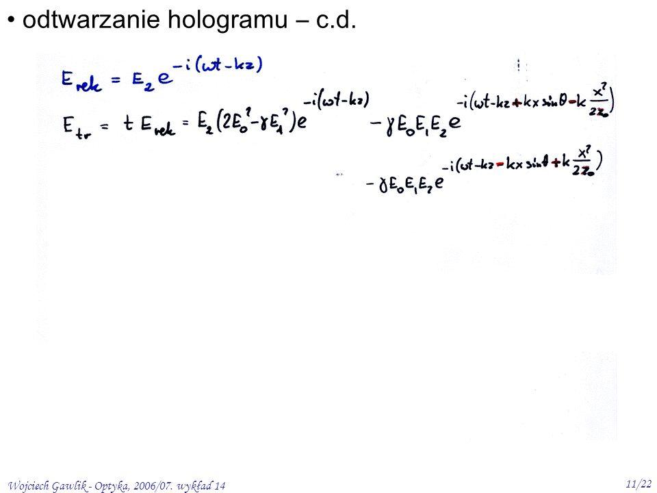 Wojciech Gawlik - Optyka, 2006/07. wykład 14 11/22 odtwarzanie hologramu – c.d.