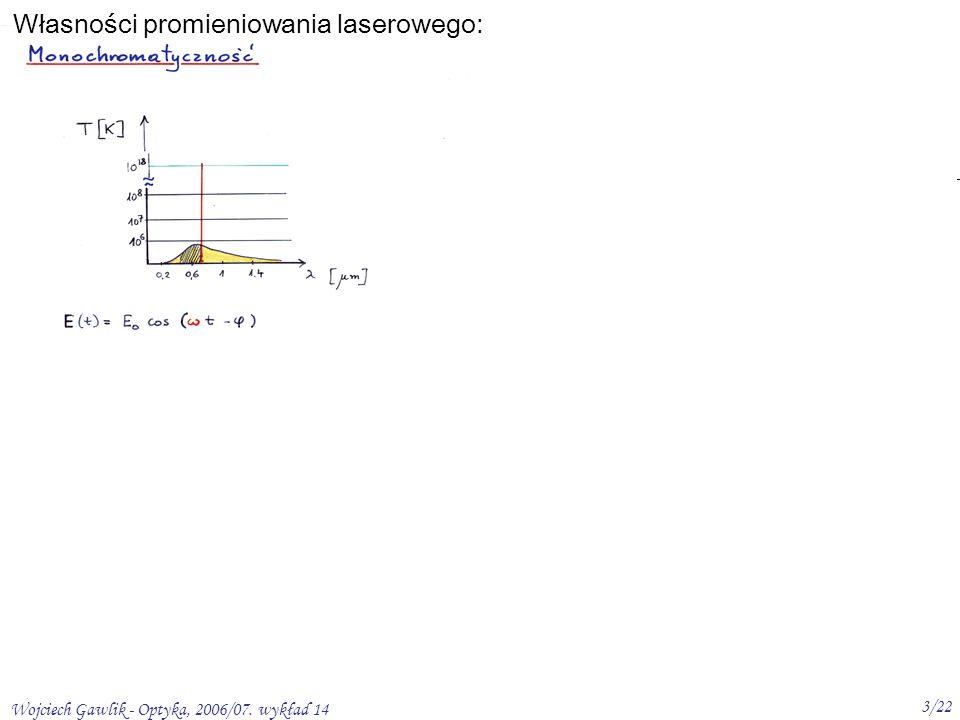 Wojciech Gawlik - Optyka, 2006/07. wykład 14 3/22 Spójność Własności promieniowania laserowego: