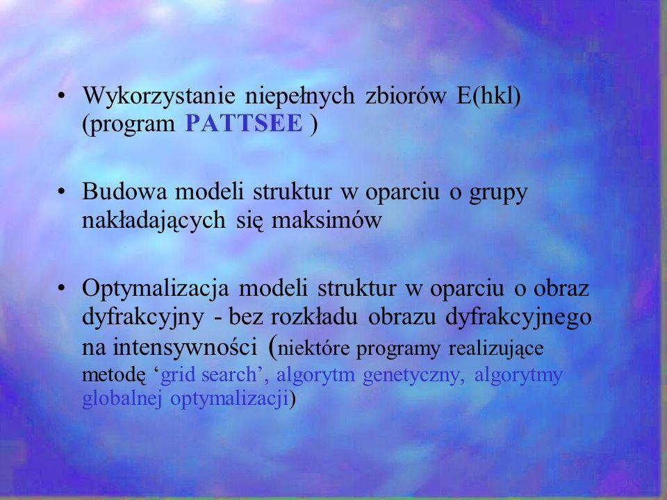 Wykorzystanie niepełnych zbiorów E(hkl) (program PATTSEE ) Budowa modeli struktur w oparciu o grupy nakładających się maksimów Optymalizacja modeli st
