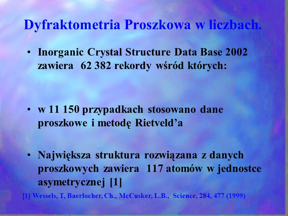 Dyfraktometria Proszkowa w liczbach. Inorganic Crystal Structure Data Base 2002 zawiera 62 382 rekordy wśród których: w 11 150 przypadkach stosowano d