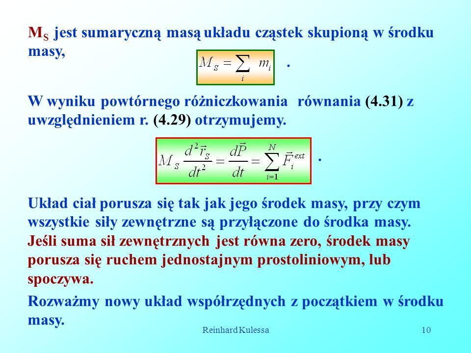 Reinhard Kulessa10 M S jest sumaryczną masą układu cząstek skupioną w środku masy,.