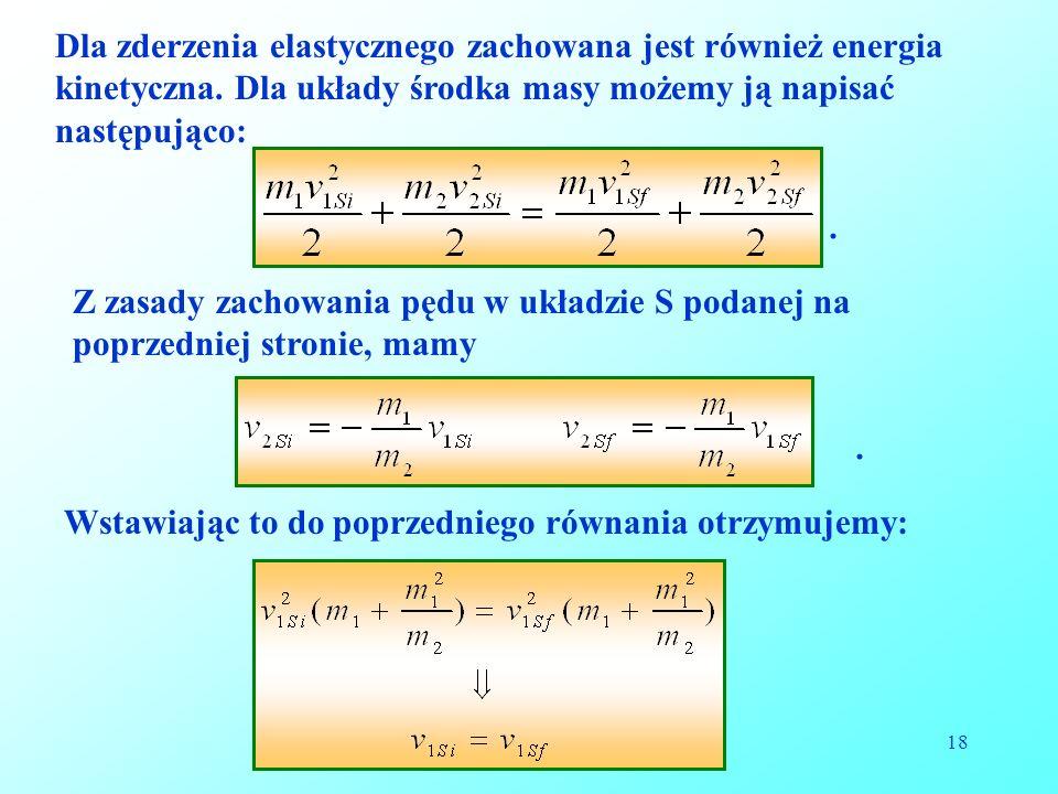 18 Dla zderzenia elastycznego zachowana jest również energia kinetyczna.
