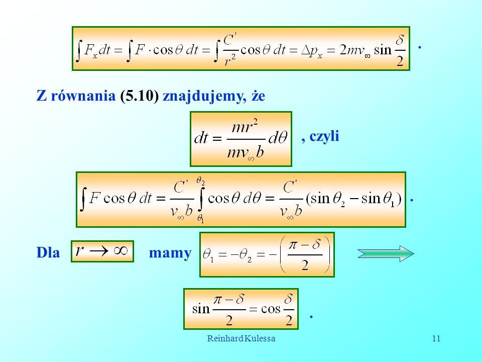Reinhard Kulessa11 Z równania (5.10) znajdujemy, że., czyli. Dla mamy.