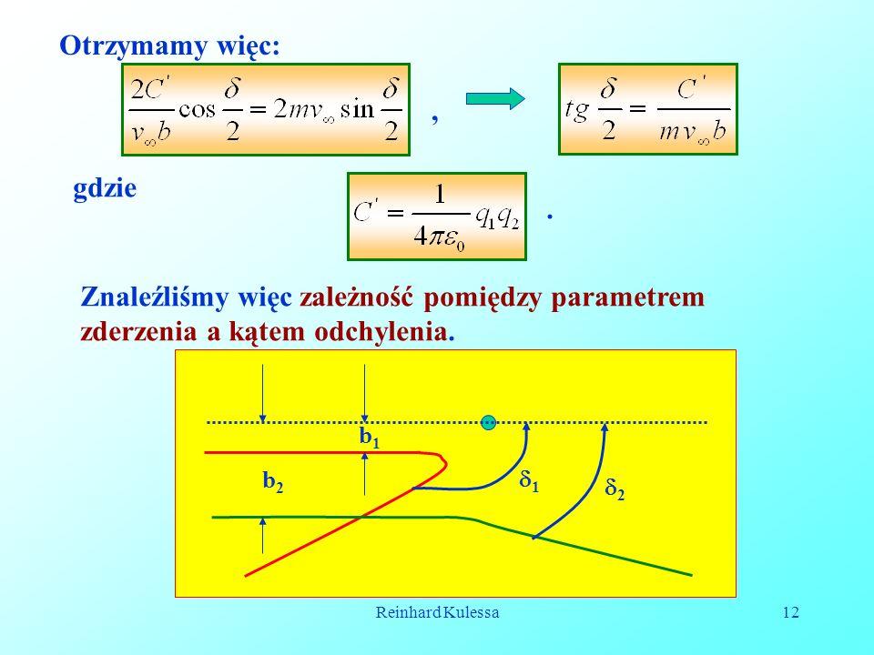 Reinhard Kulessa12 Otrzymamy więc:, gdzie. Znaleźliśmy więc zależność pomiędzy parametrem zderzenia a kątem odchylenia. b2b2 b1b1 2 1