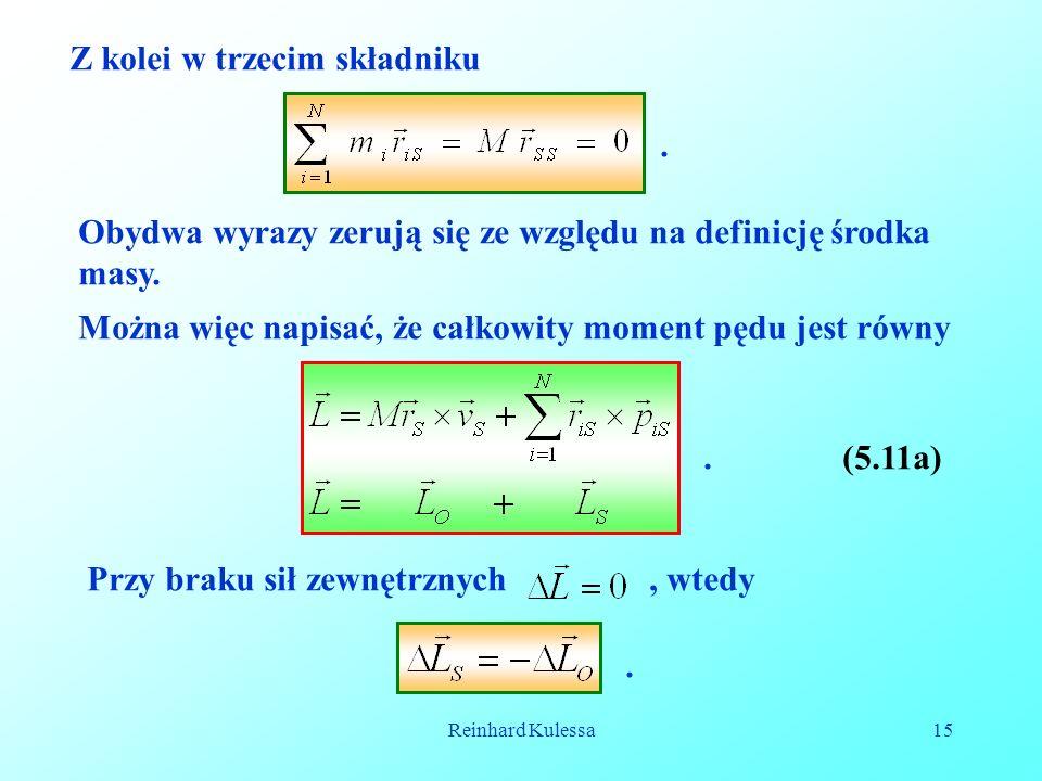 Reinhard Kulessa15 Z kolei w trzecim składniku. Obydwa wyrazy zerują się ze względu na definicję środka masy. Można więc napisać, że całkowity moment
