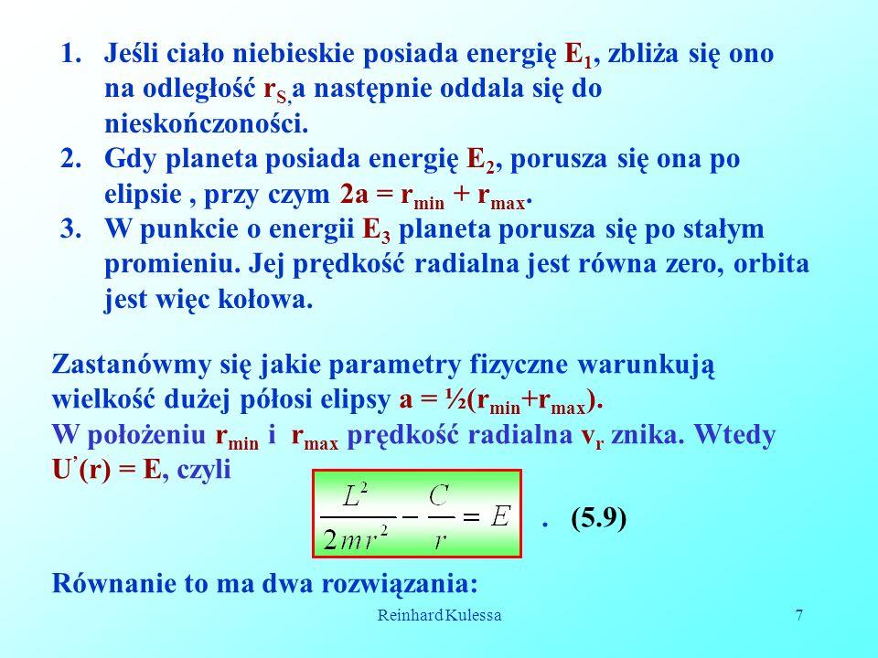 Reinhard Kulessa7 1.Jeśli ciało niebieskie posiada energię E 1, zbliża się ono na odległość r S, a następnie oddala się do nieskończoności. 2.Gdy plan