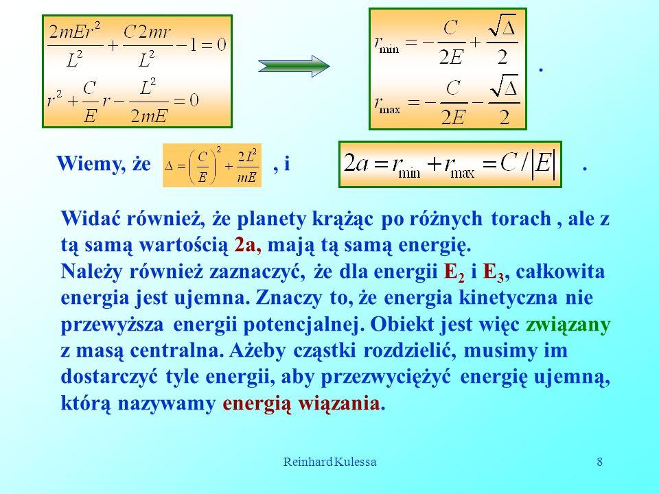 Reinhard Kulessa8. Wiemy, że, i Widać również, że planety krążąc po różnych torach, ale z tą samą wartością 2a, mają tą samą energię. Należy również z
