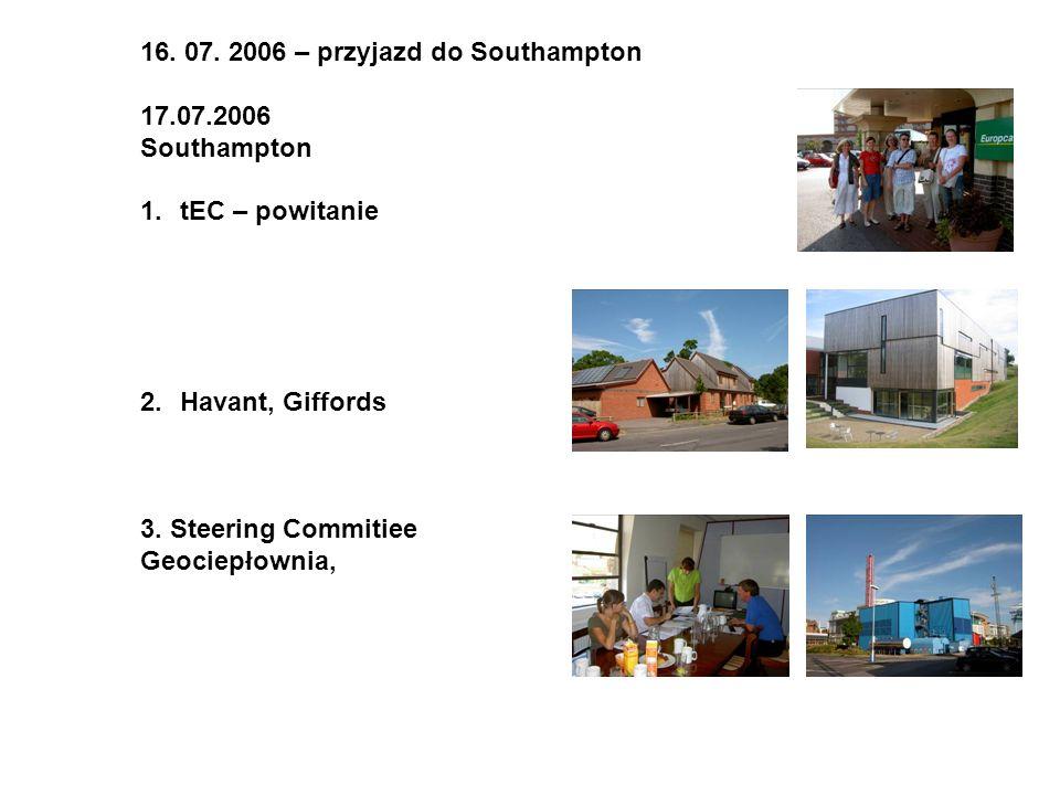 16. 07. 2006 – przyjazd do Southampton 17.07.2006 Southampton 1.tEC – powitanie 2.Havant, Giffords 3. Steering Commitiee Geociepłownia,