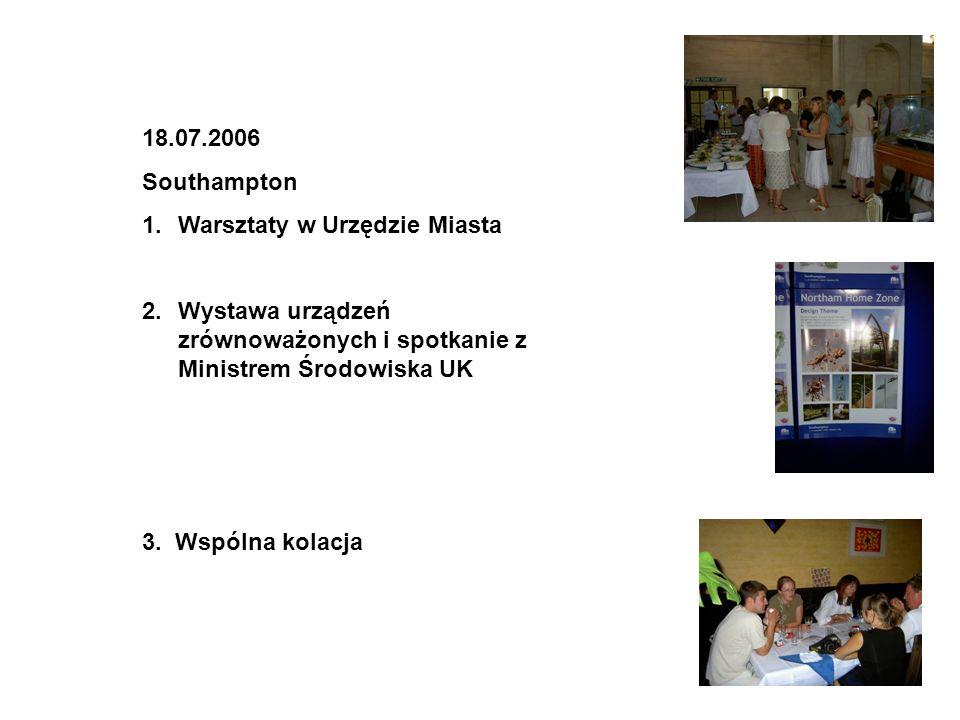 18.07.2006 Southampton 1.Warsztaty w Urzędzie Miasta 2.Wystawa urządzeń zrównoważonych i spotkanie z Ministrem Środowiska UK 3. Wspólna kolacja