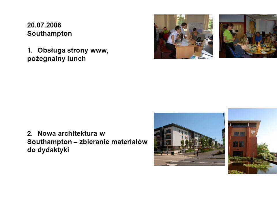 20.07.2006 Southampton 1.Obsługa strony www, pożegnalny lunch 2.Nowa architektura w Southampton – zbieranie materiałów do dydaktyki