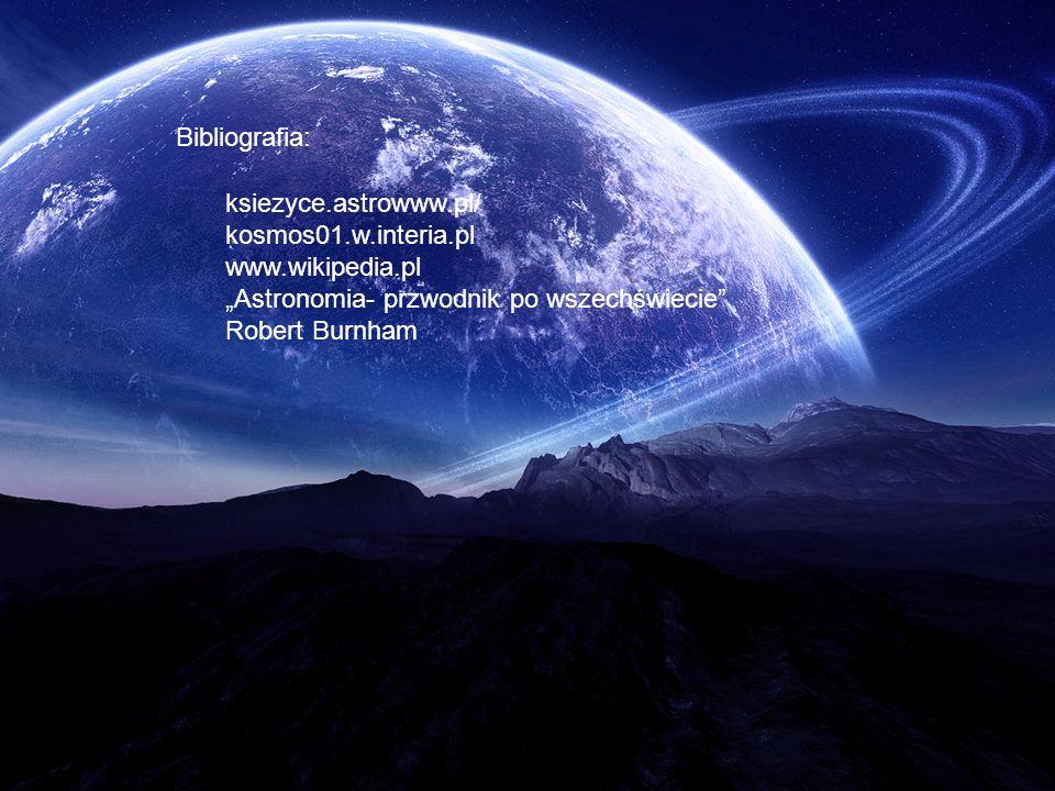 Bibliografia: ksiezyce.astrowww.pl/ kosmos01.w.interia.pl www.wikipedia.pl Astronomia- przwodnik po wszechświecie Robert Burnham