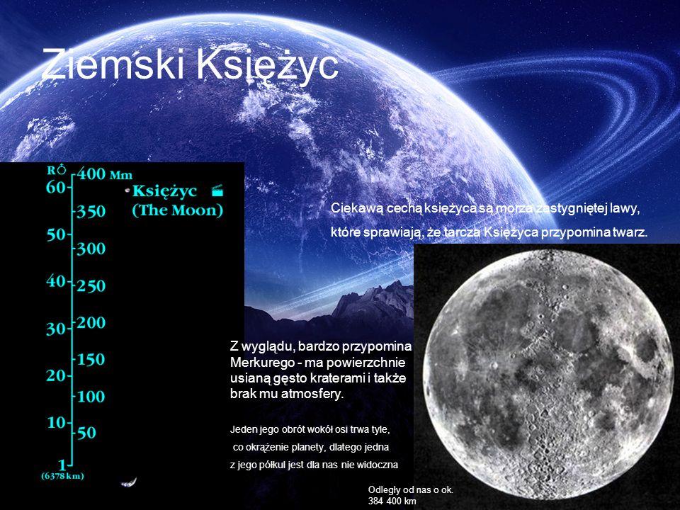 Ziemski Księżyc Z wyglądu, bardzo przypomina Merkurego - ma powierzchnie usianą gęsto kraterami i także brak mu atmosfery. Odległy od nas o ok. 384 40