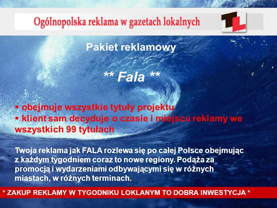 Pakiet reklamowy ** Fala ** obejmuje wszystkie tytuły projektu klient sam decyduje o czasie i miejscu reklamy we wszystkich 99 tytułach Twoja reklama jak FALA rozlewa się po całej Polsce obejmując z każdym tygodniem coraz to nowe regiony.