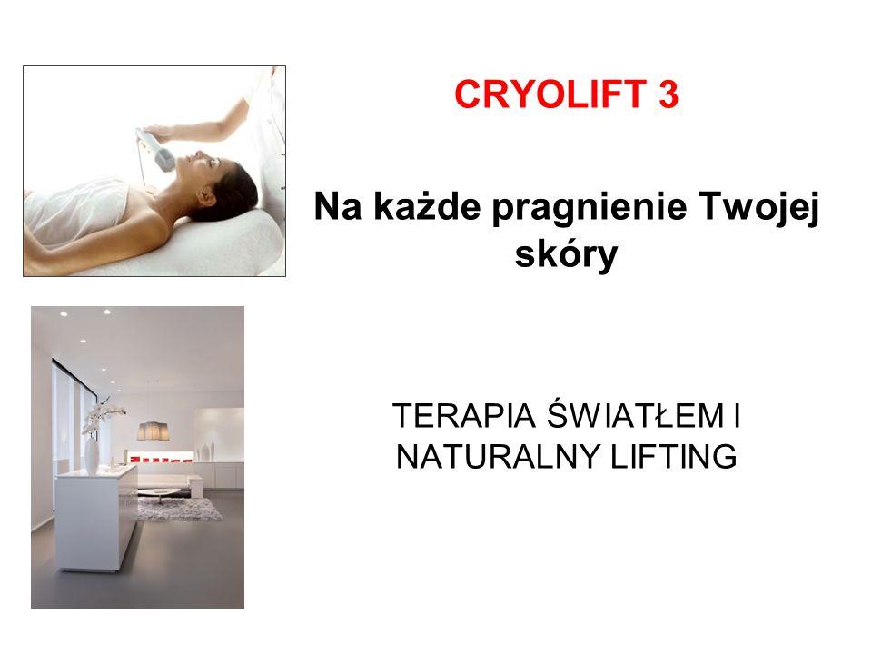 CRYOLIFT 3 Na każde pragnienie Twojej skóry TERAPIA ŚWIATŁEM I NATURALNY LIFTING