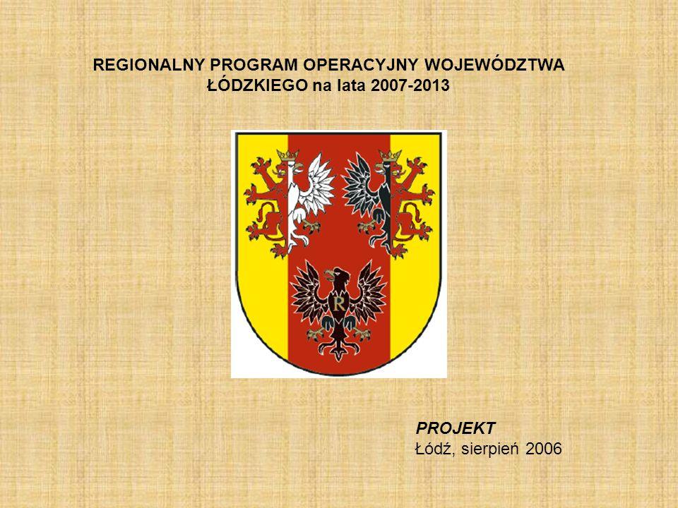 REGIONALNY PROGRAM OPERACYJNY WOJEWÓDZTWA ŁÓDZKIEGO na lata 2007-2013 PROJEKT Łódź, sierpień 2006