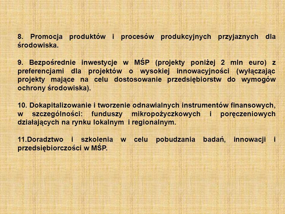 8. Promocja produktów i procesów produkcyjnych przyjaznych dla środowiska. 9. Bezpośrednie inwestycje w MŚP (projekty poniżej 2 mln euro) z preferencj