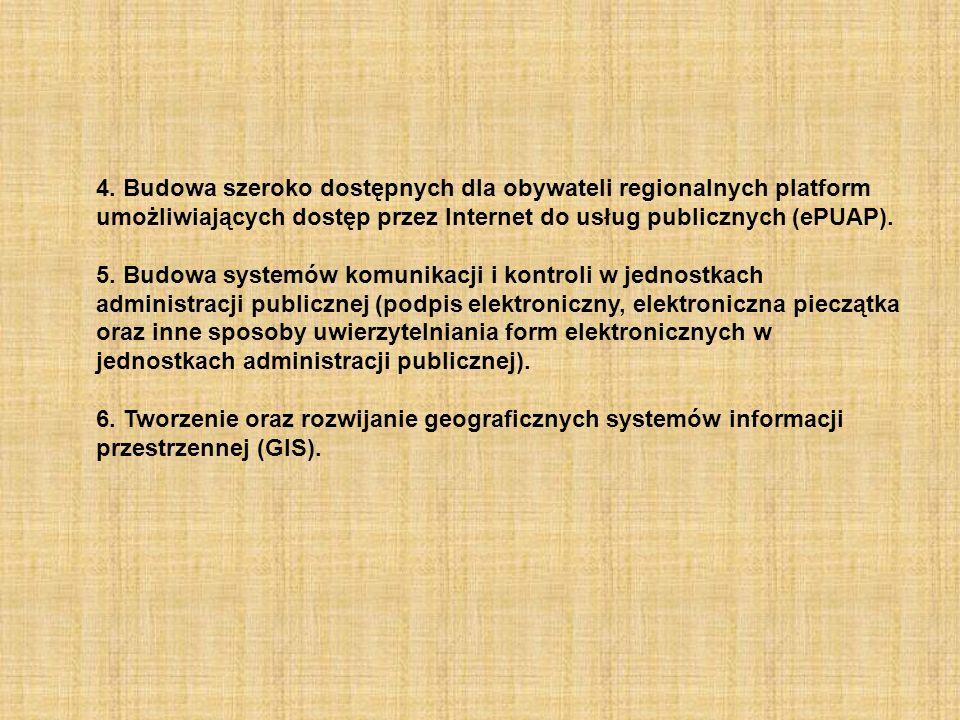 4. Budowa szeroko dostępnych dla obywateli regionalnych platform umożliwiających dostęp przez Internet do usług publicznych (ePUAP). 5. Budowa systemó