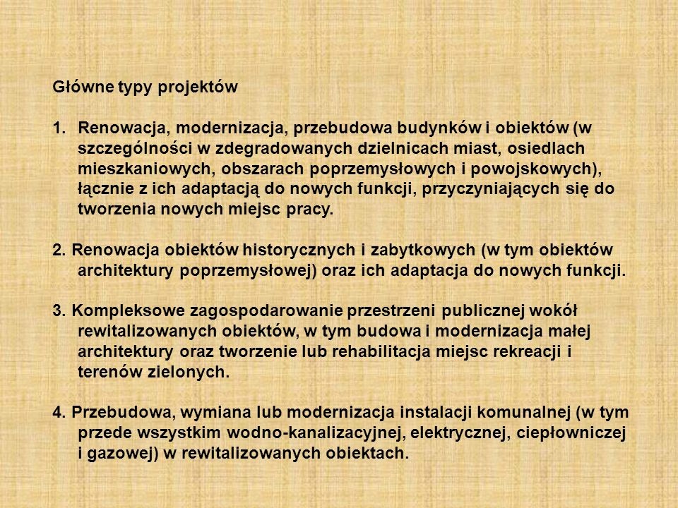 Główne typy projektów 1.Renowacja, modernizacja, przebudowa budynków i obiektów (w szczególności w zdegradowanych dzielnicach miast, osiedlach mieszka