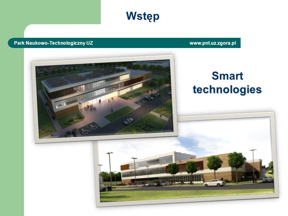 Wstęp Park Naukowo-Technologiczny UZ www.pnt.uz.zgora.pl Smarttechnologies