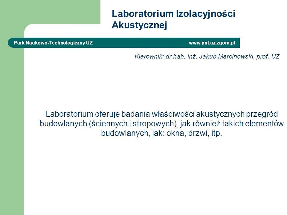Laboratorium Izolacyjności Akustycznej Park Naukowo-Technologiczny UZ www.pnt.uz.zgora.pl Laboratorium oferuje badania właściwości akustycznych przegród budowlanych (ściennych i stropowych), jak również takich elementów budowlanych, jak: okna, drzwi, itp.