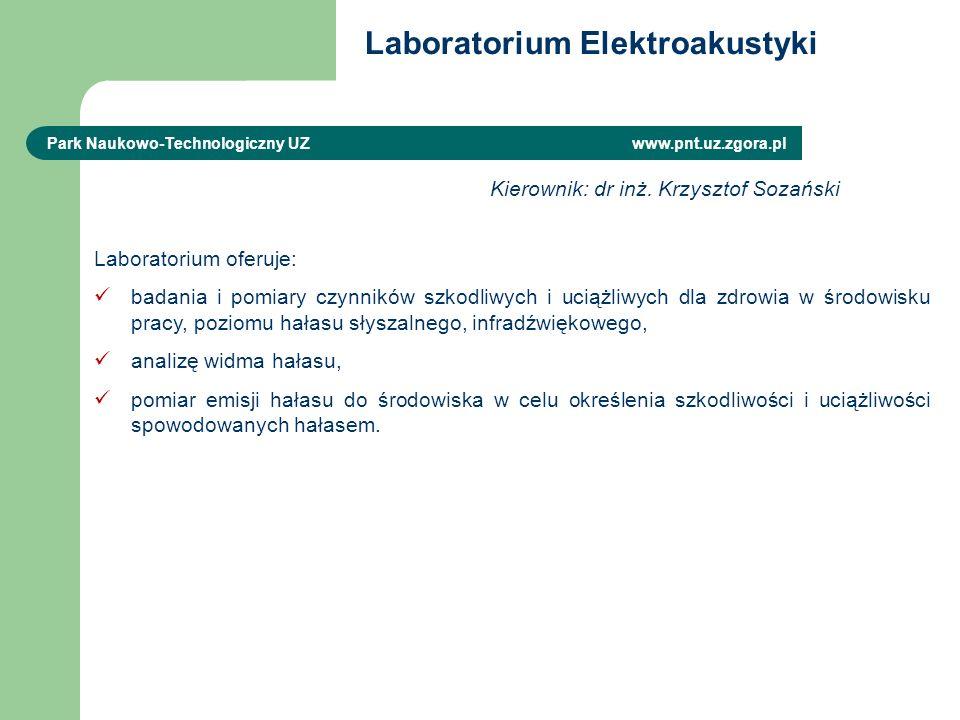 Laboratorium Elektroakustyki Park Naukowo-Technologiczny UZ www.pnt.uz.zgora.pl Laboratorium oferuje: badania i pomiary czynników szkodliwych i uciążliwych dla zdrowia w środowisku pracy, poziomu hałasu słyszalnego, infradźwiękowego, analizę widma hałasu, pomiar emisji hałasu do środowiska w celu określenia szkodliwości i uciążliwości spowodowanych hałasem.