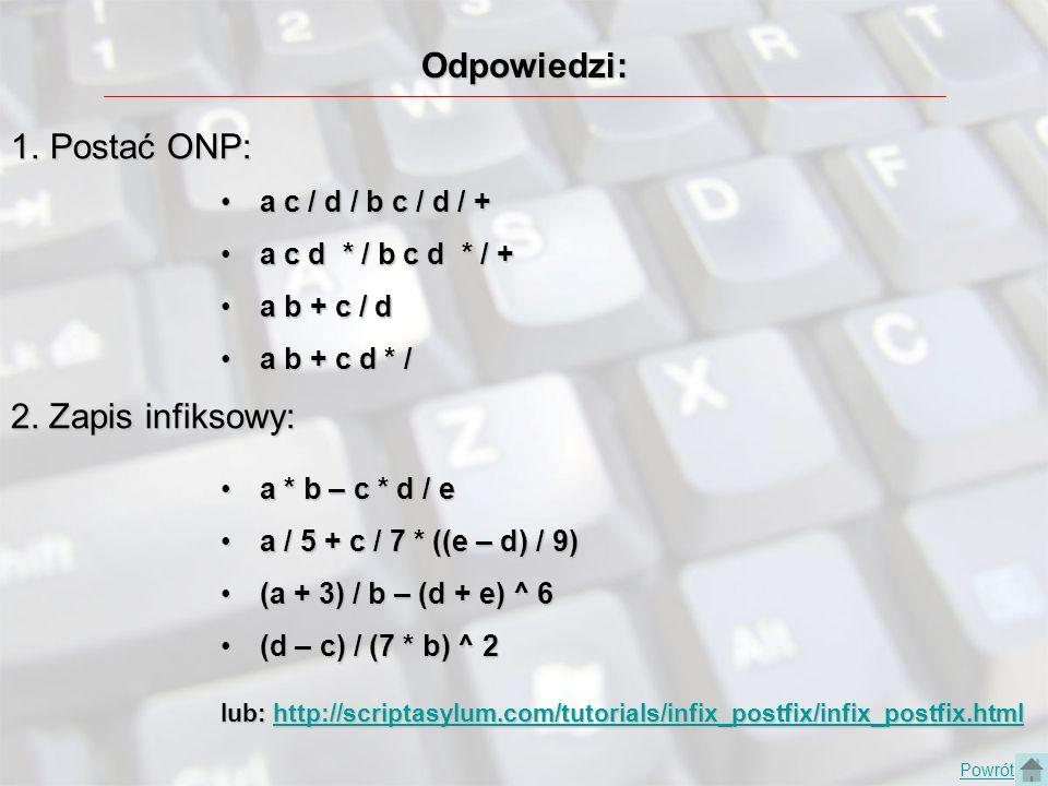 Odpowiedzi: 1.Postać ONP: a c / d / b c / d / +a c / d / b c / d / + a c d * / b c d * / +a c d * / b c d * / + a b + c / da b + c / d a b + c d * /a