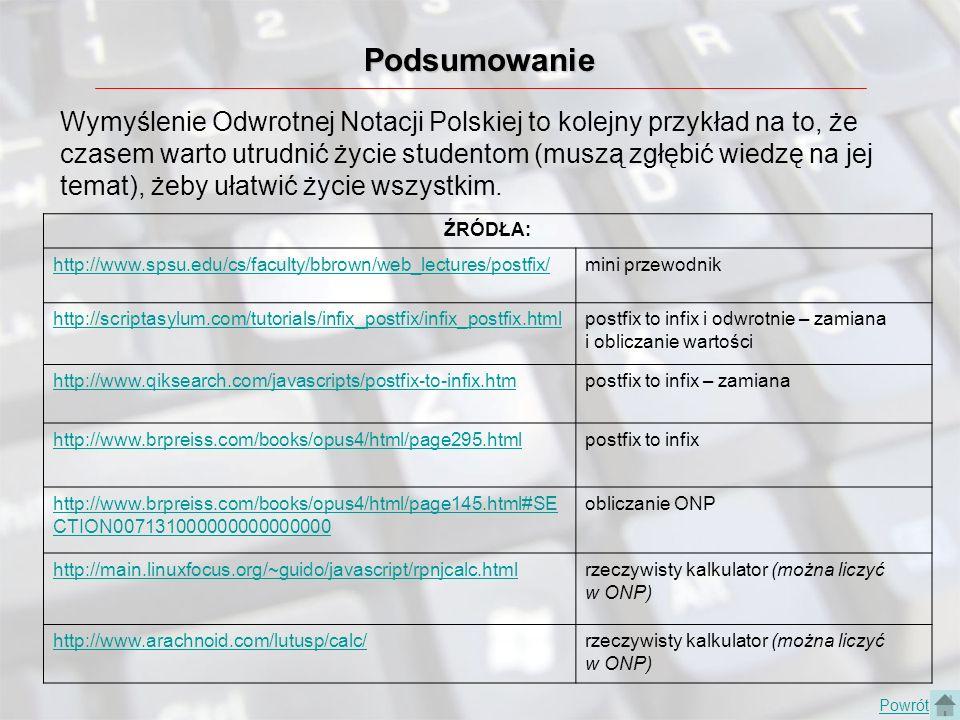 Podsumowanie Wymyślenie Odwrotnej Notacji Polskiej to kolejny przykład na to, że czasem warto utrudnić życie studentom (muszą zgłębić wiedzę na jej te