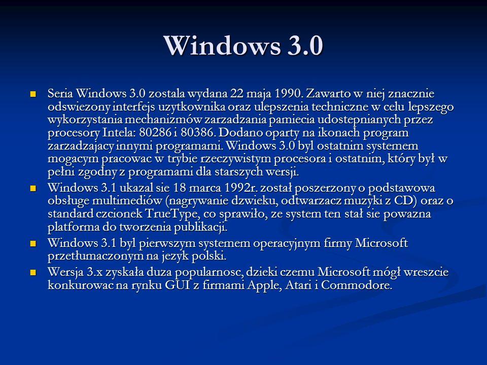 Windows 3.0 Seria Windows 3.0 zostala wydana 22 maja 1990. Zawarto w niej znacznie odswiezony interfejs uzytkownika oraz ulepszenia techniczne w celu