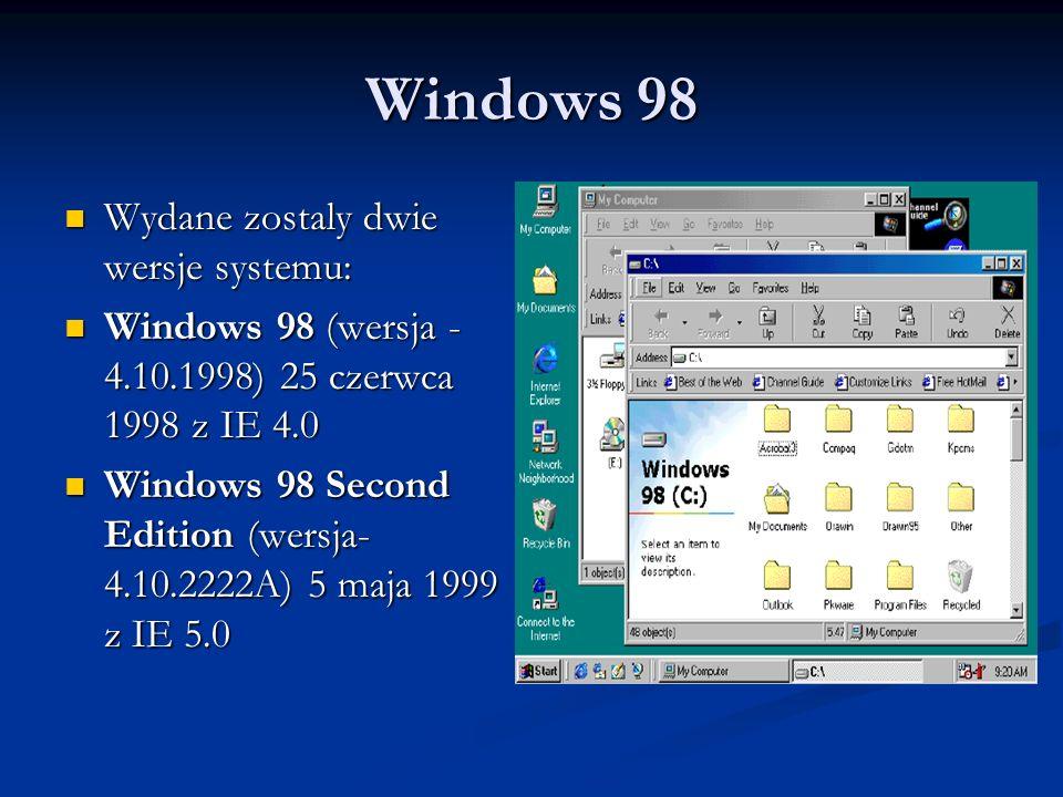 Windows 98 Wydane zostaly dwie wersje systemu: Wydane zostaly dwie wersje systemu: Windows 98 (wersja - 4.10.1998) 25 czerwca 1998 z IE 4.0 Windows 98