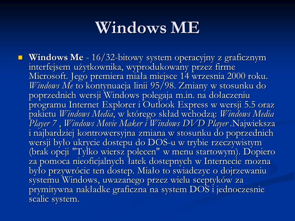 Windows ME Windows Me - 16/32-bitowy system operacyjny z graficznym interfejsem użytkownika, wyprodukowany przez firme Microsoft. Jego premiera miała