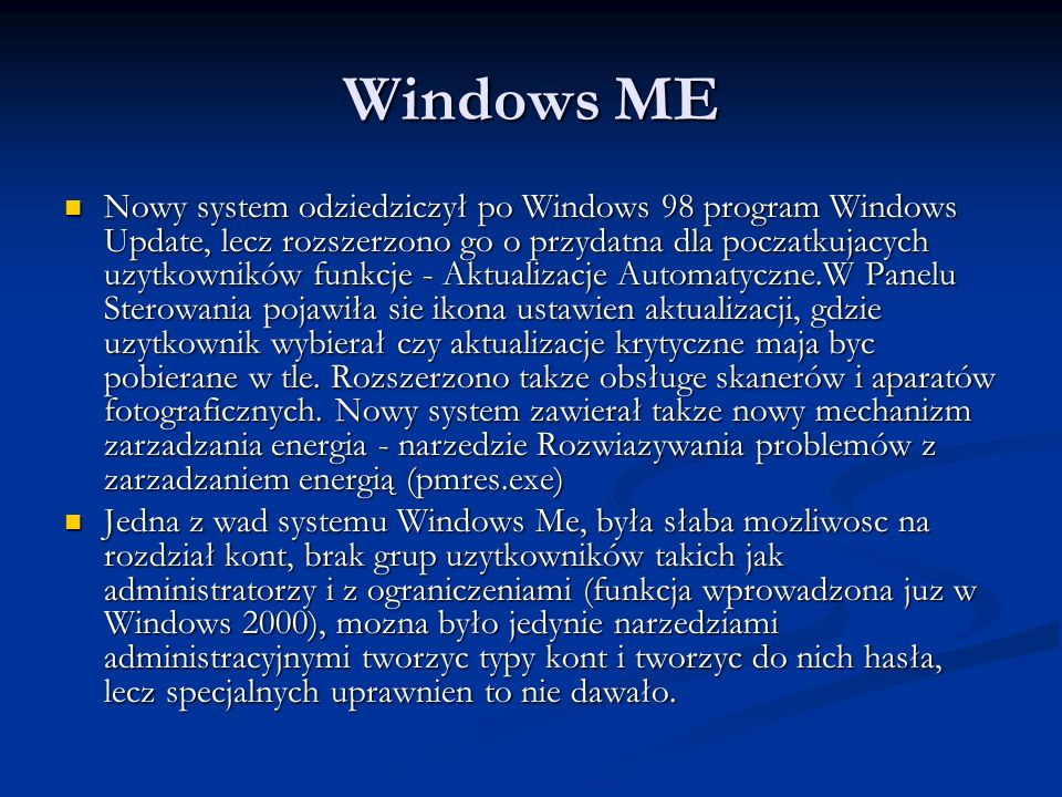 Windows ME Nowy system odziedziczył po Windows 98 program Windows Update, lecz rozszerzono go o przydatna dla poczatkujacych uzytkowników funkcje - Ak