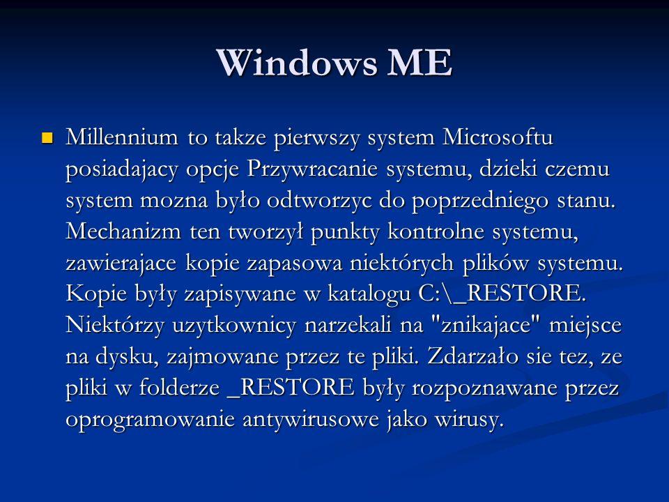 Windows ME Millennium to takze pierwszy system Microsoftu posiadajacy opcje Przywracanie systemu, dzieki czemu system mozna było odtworzyc do poprzedn