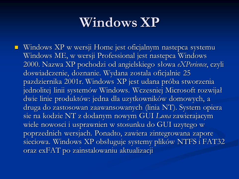 Windows XP Windows XP w wersji Home jest oficjalnym nastepca systemu Windows ME, w wersji Professional jest nastepca Windows 2000. Nazwa XP pochodzi o
