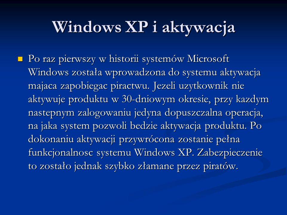 Windows XP i aktywacja Po raz pierwszy w historii systemów Microsoft Windows została wprowadzona do systemu aktywacja majaca zapobiegac piractwu. Jeze