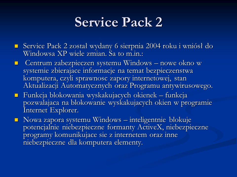 Service Pack 2 Service Pack 2 został wydany 6 sierpnia 2004 roku i wniósł do Windowsa XP wiele zmian. Sa to m.in.: Service Pack 2 został wydany 6 sier