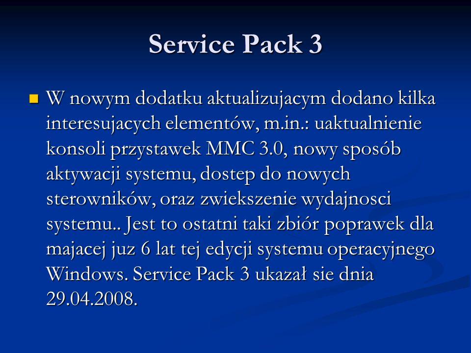 Service Pack 3 W nowym dodatku aktualizujacym dodano kilka interesujacych elementów, m.in.: uaktualnienie konsoli przystawek MMC 3.0, nowy sposób akty