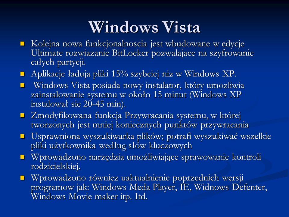 Windows Vista Kolejna nowa funkcjonalnoscia jest wbudowane w edycje Ultimate rozwiazanie BitLocker pozwalajace na szyfrowanie całych partycji. Kolejna