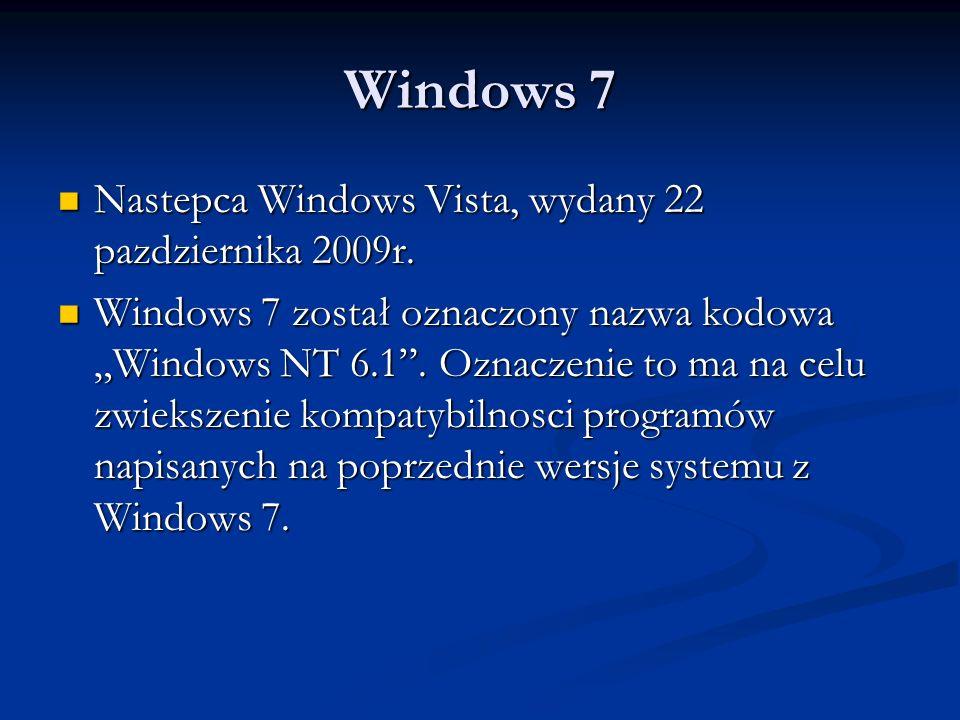 Windows 7 Nastepca Windows Vista, wydany 22 pazdziernika 2009r. Nastepca Windows Vista, wydany 22 pazdziernika 2009r. Windows 7 został oznaczony nazwa